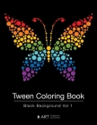 Tween Coloring Book: Black Background Vol 1: Colouring Book for Teenagers, Young Adults, Boys, Girls, Ages 9-12, 13-16, Cute Arts & Craft G Cover Image