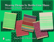 Weaving Designs by Bertha Gray Hayes: Miniature Overshot Patterns Cover Image