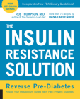 The Insulin Resistance Solution: Reverse Pre-Diabetes, Repair Your Metabolism, Shed Belly Fat, and Prevent Diabetes - with more than 75 recipes by Dana Carpender Cover Image