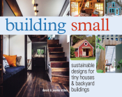 Building Small: Sustainable Designs for Tiny Houses & Backyard Buildings Cover Image