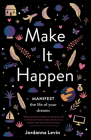 Make it Happen: Manifest the Life of Your Dreams Cover Image