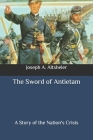 The Sword of Antietam: A Story of the Nation's Crisis Cover Image