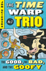 The Good, the Bad, and the Goofy #3 (Time Warp Trio #3) Cover Image
