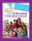 """The Sneaky Chef to the Rescue: 101 All-New Recipes and """"Sneaky"""" Tricks for Creating Healthy Meals Kids Will Love Cover Image"""