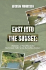 East Into The Sunset: Memories of Patrolling in the Rio Grande Valley at the Turn of the Century Cover Image