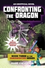 Confronting the Dragon: Book Three in the Gameknight999 Series: An Unofficial Minecrafter's Adventure Cover Image