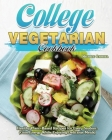 College Vegetarian Cookbook: Healthy Plant-Based Recipes for Every Student. (Gain Energy While Enjoying Delicious Meals) Cover Image