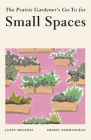 The Prairie Gardener's Go-To for Small Spaces Cover Image