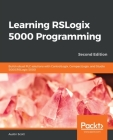 Learning RSLogix 5000 Programming: Build robust PLC solutions with ControlLogix, CompactLogix, and Studio 5000/RSLogix 5000 Cover Image
