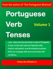 Portuguese Verb Tenses: This practical guide provides explanations of verb categories, tenses and constructions, with fully conjugated regular Cover Image