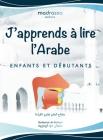 J'apprends à Lire l'Arabe: Livre Arabe pour Apprendre les Lettres de l'Alphabet, les Points de Sortie des Lettres et Lire de Manière Fluide. Cover Image