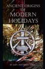 Ancient Origins of Modern Holidays Cover Image
