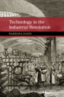 Technology in the Industrial Revolution (New Approaches to the History of Science and Medicine) Cover Image