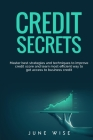 Credit Secrets: Master best strategies and techniques to improve credit score and learn most efficient way to get access to business c Cover Image