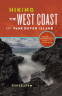 Hiking the West Coast of Vancouver Island: An Updated and Comprehensive Trail Guide Cover Image