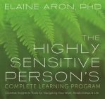 The Highly Sensitive Person's Complete Learning Program: Essential Insights and Tools for Navigating Your Work, Relationships, and Life Cover Image