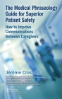 The Medical Phraseology Guide for Superior Patient Safety: How to Improve Communications Between Caregivers Cover Image