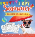 I Spy Summer Book for Kids Ages 2-5: A Fun Activity Coloring and Guessing Game for Kids, Toddlers and Preschoolers (Summer Picture Puzzle Book): A Fun Cover Image