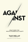 Against: What Does the White Evangelical Want? Cover Image