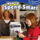 How to Spend Smart (Smart Kid's Guide to Personal Finance (Powerkids)) Cover Image
