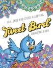 Fun Cute And Stress Relieving Tweet Bird Coloring Book: Find Relaxation And Mindfulness with Stress Relieving Color Pages Made of Beautiful Black and Cover Image