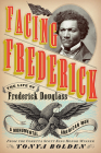Facing Frederick: The Life of Frederick Douglass, a Monumental American Man Cover Image