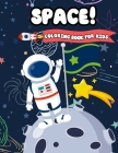 Space! Coloring Book For Kids: Fun Outer Space Coloring with Planets, Astronauts, Space Ships, Aliens and Rockets (Children's Coloring Books) Cover Image