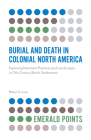Burial and Death in Colonial North America: Exploring Interment Practices and Landscapes in 17th-Century British Settlements (Emerald Points) Cover Image