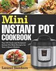Mini Instant Pot Cookbook: Top 100 Fresh and Foolproof Instant Pot Mini Recipes for Your 3-Quart Models Cover Image