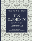Ten Garments Every Man Should Own: A Practical Guide to Building a Permanent Wardrobe Cover Image