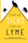 It's Not Just Ticks It's Not Just Lyme: Pertinent insights into the origins, recognition and treatment of Lyme and related infections Cover Image