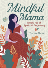 Mindful Mama: A New Age of Spiritual Pregnancy Cover Image