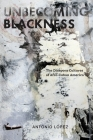 Unbecoming Blackness: The Diaspora Cultures of Afro-Cuban America (American Literatures Initiative #3) Cover Image