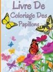 Livre de coloriage des papillons: Livre de coloriage relaxant et antistress avec de magnifiques papillons Cover Image