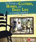 The Scoop on Clothes, Homes, and Daily Life in Colonial America (Life in the American Colonies) Cover Image