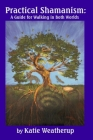 Practical Shamanism, A Guide for Walking in Both Worlds Cover Image