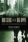 Bad Seeds in the Big Apple: Bandits, Killers, and Chaos in New York City, 1920-1940 Cover Image