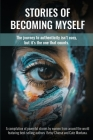 Stories of Becoming Myself: The journey to authenticity isn't easy, but it's the one that counts. Cover Image