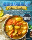 Mediterranean Diet Slow Cooker Cookbook: Delicious & Easy Simple Slow Cooker Mediterranean Recipes to Kick Start A Healthy Lifestyle Cover Image
