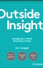 Outside Insight: Navigating a World Drowning in Data Cover Image