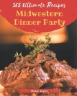 365 Ultimate Midwestern Dinner Party Recipes: Explore Midwestern Dinner Party Cookbook NOW! Cover Image