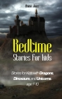 Bedtime Stories for Kids: Stories for Kids with Dragons, Dinosaurs, and Unicorns. Age 7-10 Cover Image
