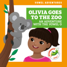 Olivia Goes to the Zoo: An Adventure with the Vowel O Cover Image