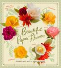 Beautiful Paper Flowers: Elegant--And Easy to Make--Blossoms Cover Image