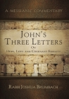 John's Three Letters on Hope, Love and Covenant Fidelity: A Messianic Commentary Cover Image
