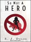 So Not a Hero (Hesitant Hero #1) Cover Image