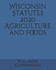 Wisconsin Statutes 2020 Agriculture and Foods Cover Image