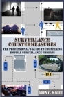 Surveillance Countermeasures: The Professional's Guide to Countering Hostile Surveillance Threats Cover Image