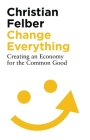 Change Everything: Creating an Economy for the Common Good Cover Image