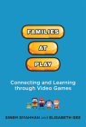 Families at Play: Connecting and Learning Through Video Games Cover Image